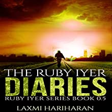 The Ruby Iyer Diaries: Ruby Iyer Series, Book 0.5 Audiobook by Laxmi Hariharan Narrated by Shruti Kapdi