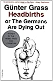 Headbirths: Or the Germans Are Dying Out (0156399954) by Gunter Grass