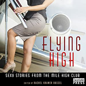 Flying High: Stories from the Mile-High Club | [Rachel Kramer Bussel (editor)]