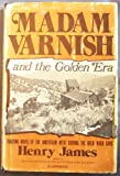 Madam Varnish and the Golden Era (0682493112) by James, Henry
