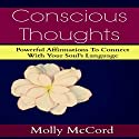 Conscious Thoughts: Powerful Affirmations to Connect with Your Soul's Language Audiobook by Molly McCord Narrated by Kim-Char Meredith