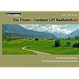 """Das F�ssen - Gardasee GPS RadReiseBuch: Ein Fahrrad-Tourenf�hrer: Eine Transalp f�r Rennrad und Tourenbikevon """"Kay Wewior"""""""