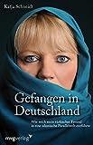Gefangen in Deutschland: Wie mich mein t�rkischer Freund in eine islamische Parallelwelt entf�hrte