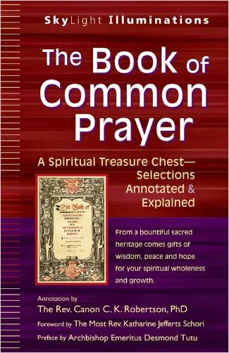 The Book of Common Prayer: A Spiritual Treasure Chest-Selections Annotated & Explained (SkyLight Illuminations)