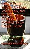 Haitian Creole - English Textbook, Vocabulary, and Mini Dictionary - TiDiksyonè, Vokabilè, ak Liv Kreyòl - Anglè: Mini Dictionary, Textbook, and Vocabulary ... Dictionary Press Book 4) (English Edition)