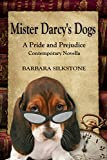 Mister Darcys Dogs: A Pride and Prejudice Contemporary Novella (Mister Darcy Series by Barbara Silkstone Book 1)