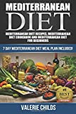 Mediterranean Diet: Mediterranean Diet Recipes, Mediterranean Diet Cookbook and Mediterranean Diet Guide for Beginners!! 7 DAY MEDITERRANEAN DIET MEAL ... POWER OF THE MEDITERRANEAN DIET! ) (Volume 1)