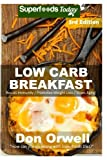 Low Carb Breakfast: Over 75 Quick & Easy Gluten Free Low Cholesterol Whole Foods Recipes full of Antioxidants & Phytochemicals (Natural Weight Loss Transformation) (Volume 100)