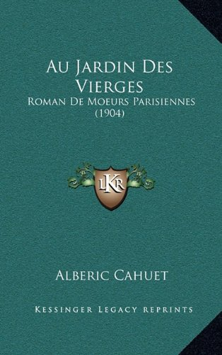Au Jardin Des Vierges: Roman de Moeurs Parisiennes (1904)