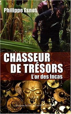 Chasseur de trésors : L'or des Incas de Philippe Esnos