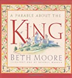 A Parable about the King (0805426795) by Moore, Beth
