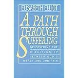 A Path Through Sufferingby Elisabeth Elliot