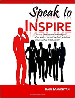Speak To Inspire: Excellent Speeches Are One Thing But When Leaders Speak They Don?t Just Draw Applause, They Evoke Action!