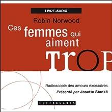 Ces femmes qui aiment trop: Radioscopie des amours excessives | Livre audio Auteur(s) : Robin Norwood Narrateur(s) : Josette Stanké
