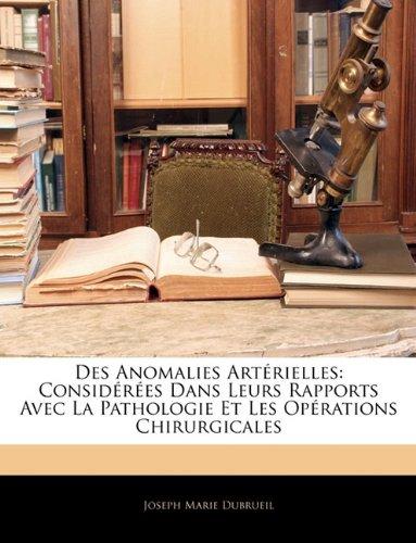 Des Anomalies Artérielles: Considérées Dans Leurs Rapports Avec La Pathologie Et Les Opérations Chirurgicales
