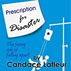 Prescription for Disaster: The Funny Side of Falling Apart Hörbuch von Candace Lafleur Gesprochen von: Carrie Goodwiler