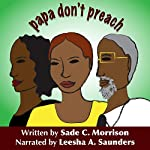 Papa Don't Preach | Sade C. Morrison