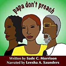 Papa Don't Preach (       UNABRIDGED) by Sade C. Morrison Narrated by Leesha Saunders
