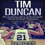 Tim Duncan: The Inspiring Story of Basketball's Greatest Power Forward | Clayton Geoffreys