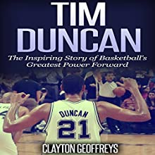 Tim Duncan: The Inspiring Story of Basketball's Greatest Power Forward (       UNABRIDGED) by Clayton Geoffreys Narrated by Colin Robinson