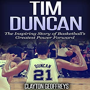 Tim Duncan: The Inspiring Story of Basketball's Greatest Power Forward Audiobook