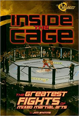 Inside the Cage: The Greatest Fights of Mixed Martial Arts (The World of Mixed Martial Arts)