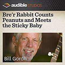 Bre'r Rabbit Counts Peanuts and Meets the Sticky Baby: An American Folktale  by Bill Gordh Narrated by Bill Gordh