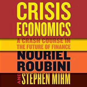 Crisis Economics | [Nouriel Roubini, Stephen Mihm]