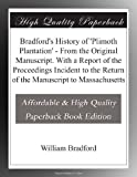 Bradfords History of Plimoth Plantation - From the Original Manuscript. With a Report of the Proceedings Incident to the Return of the Manuscript to Massachusetts