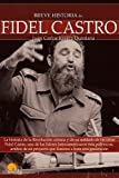 img - for Breve Historia de Fidel Castro (Breve Historia De.../ Brief History of...) (Spanish Edition) book / textbook / text book