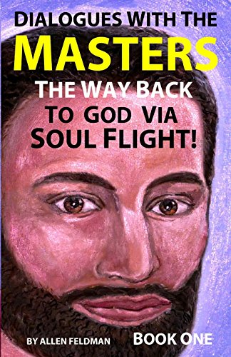 Dialogues with the Masters: The Way Back to God via Soul Flight! (Book 1)