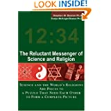 The Reluctant Messenger of Science and Religion: Science and the World's Religions Are Pieces to a Puzzle That...