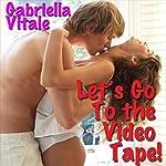 Let's Go to the Video Tape! | Gabriella Vitale