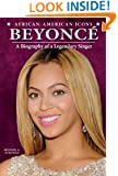 Beyoncé: A Biography of a Legendary Singer (African-American Icons)