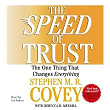 The Speed of Trust: The One Thing that Changes Everything (       ABRIDGED) by Stephen R. Covey, Rebecca R. Merrill Narrated by Stephen R. Covey