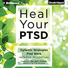 Heal Your PTSD: Dynamic Strategies That Work (       UNABRIDGED) by Michele Rosenthal, Mary Beth Williams - foreword Narrated by Michele Rosenthal