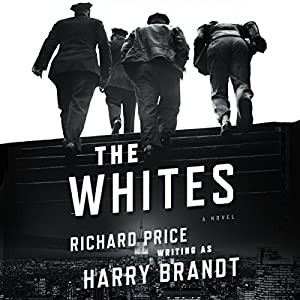 The Whites: A Novel (       UNABRIDGED) by Richard Price, Harry Brandt Narrated by Ari Fliakos