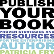 Publish Your Book: Proven Strategies and Resources for the Enterprising Author | [Patricia Fry]