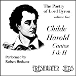 The Poetry of Lord Byron, Volume V: Childe Harold, Cantos I & II (       UNABRIDGED) by George Gordon (Lord Byron) Narrated by Robert Bethune
