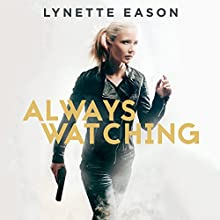 Always Watching: Elite Guardians Series #1 Audiobook by Lynette Eason Narrated by Rachel Dulude