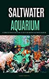 Saltwater Aquarium: Saltwater Aquarium for Dummies: A Complete Step by Step Setup and Maintenance Guide for Beginners (Saltwater Aquarium, Saltwater Aquarium … Aquarium, Saltwater Aquarium Reef, Salt)