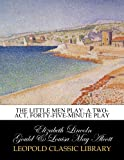 The Little men play: a two-act, forty-five-minute play
