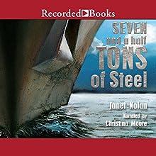 Seven and a Half Tons of Steel | Livre audio Auteur(s) : Janet Nolan Narrateur(s) : Christina Moore