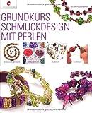 Grundkurs Schmuckdesign mit Perlen. Design-Grundlagen, Perlenarten, Zubehör, Techniken