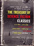 img - for THE TREASURY OF SCIENCE FICTION CLASSICS: The Conversation of Eiros and Charmion; The Star; When Worlds Collide; The Maracot Deep; Round the Moon; Last and First Men; The Machine Stops; R.U.R.; Brave New World; Invasion Mars; Edison's Conquest of Mars book / textbook / text book