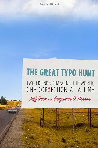 The Great Typo Hunt: Two Friends Changing the World, One Correction at a Time: Jeff Deck, Benjamin D. Herson: 9780307591074: Amazon.com: Books