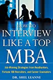 How to Interview Like a Top MBA : Job-Winning Strategies From Headhunters, Fortune 100 Recruiters, and Career Counselors