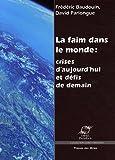 echange, troc Frédéric Baudouin, David Parlongue - La faim dans le monde : Crises d'aujourd'hui et défis de demain