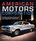 Patrick R. Foster American Motors Corporation: The Rise and Fall of America's Last Independent Automaker