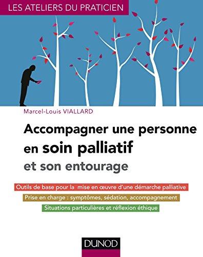 Accompagner une personne en soin palliatif et son entourage / Marcel-Louis Viallard ; [préface de Marie France Mamzer].- Paris : Dunod , DL 2016, cop. 2016